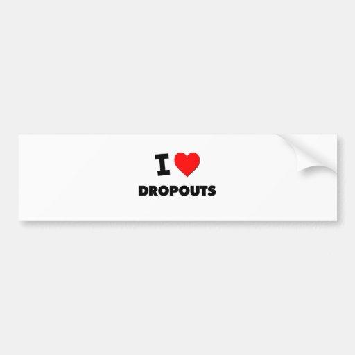 I Love Dropouts Car Bumper Sticker