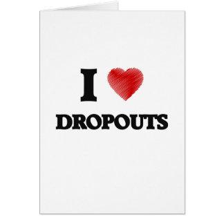 I love Dropouts Card