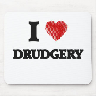 I love Drudgery Mouse Pad