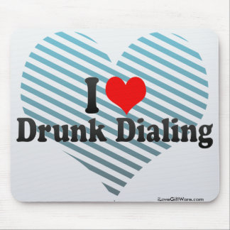 I Love Drunk Dialing Mouse Pad