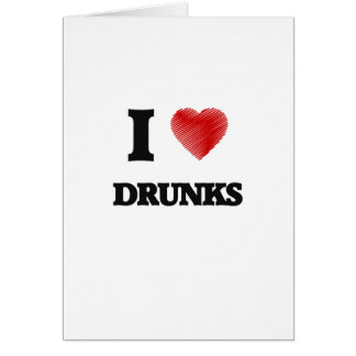 I love Drunks Card