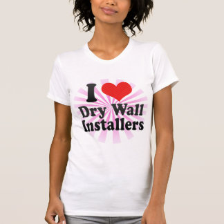 I Love Dry Wall Installers T-shirt