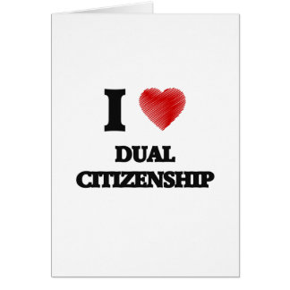 I love Dual Citizenship Card