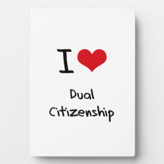 I Love Dual Citizenship Display Plaque