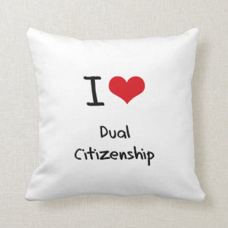 I Love Dual Citizenship Pillows