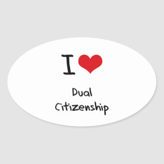 I Love Dual Citizenship Oval Stickers