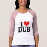 I Love DUB Tee Shirts