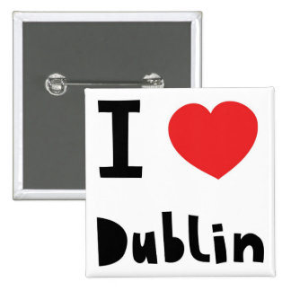 I love Dublin Pinback Buttons