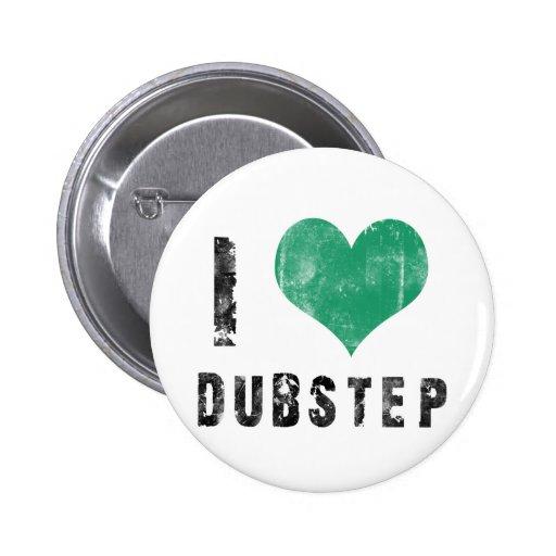 I Love Dubstep Pins