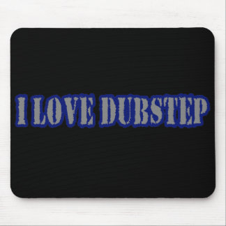 I LOVE DUBSTEP MOUSEPAD