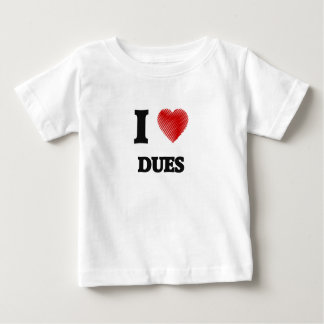 I love Dues Baby T-Shirt