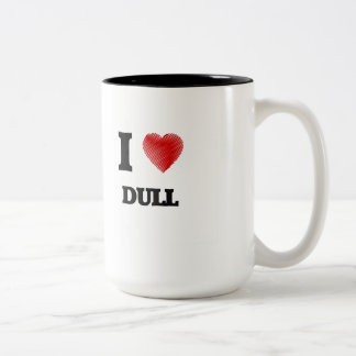 I love Dull Two-Tone Coffee Mug