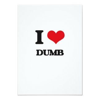 "I love Dumb 5"" X 7"" Invitation Card"