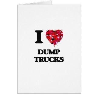 I love Dump Trucks Greeting Card