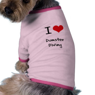 I Love Dumster Diving Doggie T Shirt