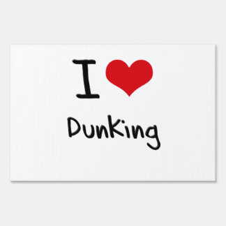 I Love Dunking Signs