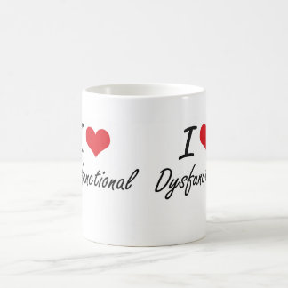 I love Dysfunctional Classic White Coffee Mug