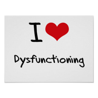 I Love Dysfunctioning Poster