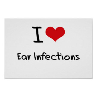 I love Ear Infections Posters
