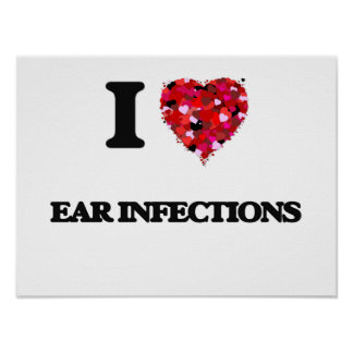 I love EAR INFECTIONS Poster