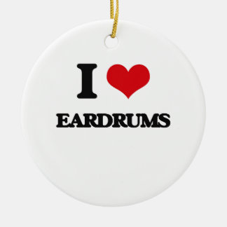 I love EARDRUMS Ornament
