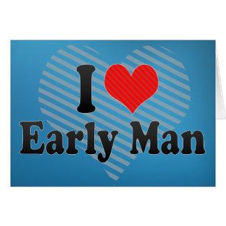 I Love Early Man Card
