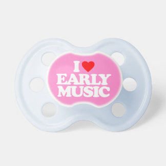 I LOVE EARLY MUSIC PACIFIER