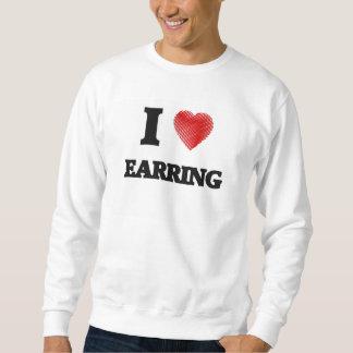 I love EARRING Pullover Sweatshirt