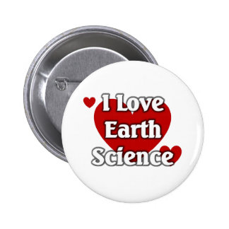I love Earth Science Pinback Buttons