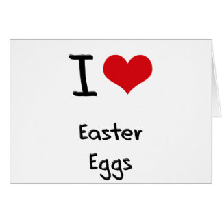 I love Easter Eggs Greeting Cards