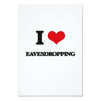 I love EAVESDROPPING 3.5x5 Paper Invitation Card