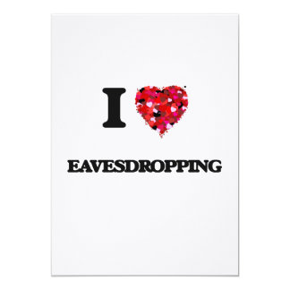 I love EAVESDROPPING 5x7 Paper Invitation Card