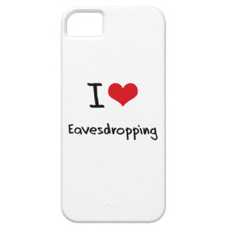 I love Eavesdropping iPhone 5 Case