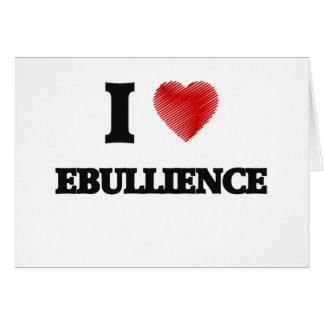 I love EBULLIENCE Card