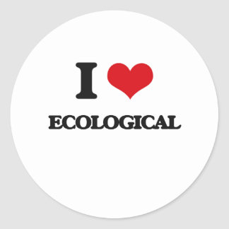 I love ECOLOGICAL Round Stickers