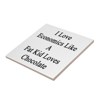 I Love Economics Like A Fat Kid Loves Chocolate Small Square Tile