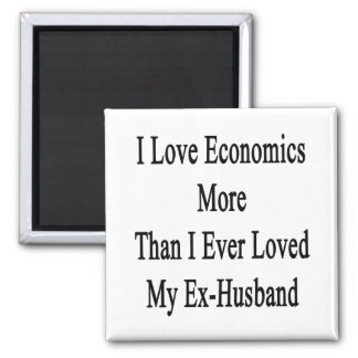 I Love Economics More Than I Ever Loved My Ex Husb Refrigerator Magnets