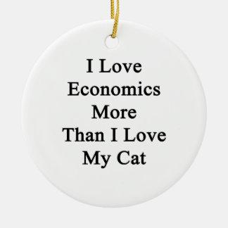 I Love Economics More Than I Love My Cat Ceramic Ornament
