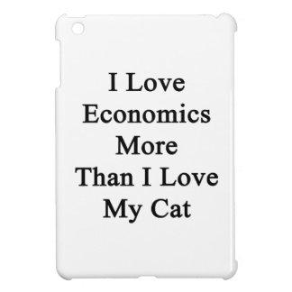 I Love Economics More Than I Love My Cat iPad Mini Cases