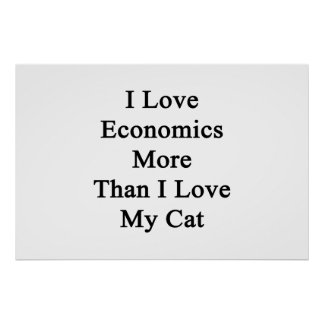 I Love Economics More Than I Love My Cat Poster