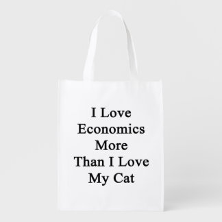 I Love Economics More Than I Love My Cat Reusable Grocery Bag