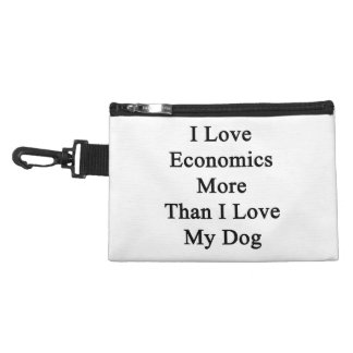 I Love Economics More Than I Love My Dog Accessory Bag