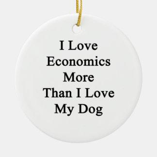 I Love Economics More Than I Love My Dog Ceramic Ornament