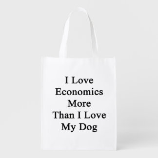 I Love Economics More Than I Love My Dog Reusable Grocery Bags