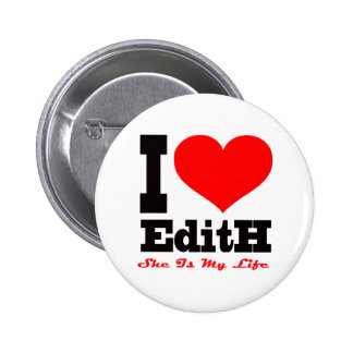 I Love Edith She Is My Life Buttons
