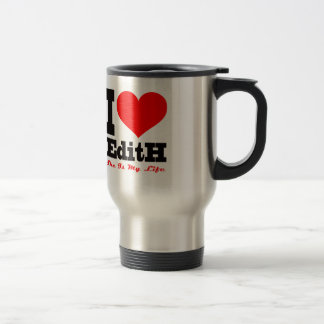 I Love Edith, She Is My Life 15 Oz Stainless Steel Travel Mug