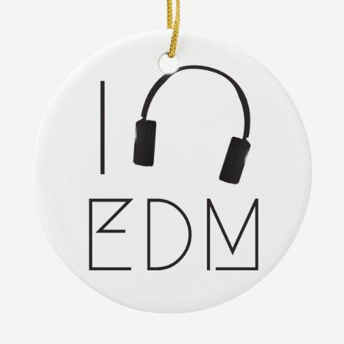 I love EDM Ceramic Ornament