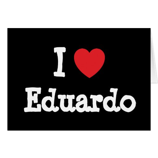 I love Eduardo heart custom personalized Greeting Cards