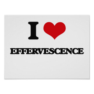 I love EFFERVESCENCE Posters