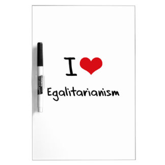 I love Egalitarianism Dry-Erase Boards
